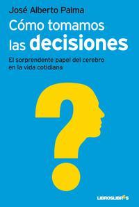 Libro COMO TOMAMOS LAS DECISIONES: EL SORPRENDENTE PAPEL DEL CEREBRO EN LA VIDA COTIDIANA