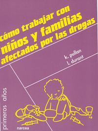 Libro COMO TRABAJAR CON NIÑOS Y FAMILIAS AFECTADOS POR LAS DROGAS