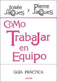 Libro COMO TRABAJAR EN EQUIPO: GUIA PRACTICA