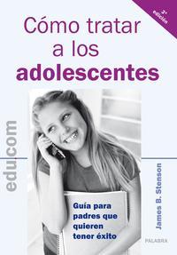 Libro COMO TRATAR A LOS ADOLESCENTES: GUIAS PARA PADRES QUE QUIEREN TEN ER EXITO