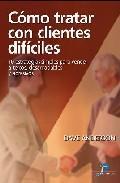 Libro COMO TRATAR CON CLIENTES DIFICILES: 10 ESTRATEGIAS SIMPLES PARA V ENDER A TERCOS, DESAGRADABLES Y AGRESIVOS
