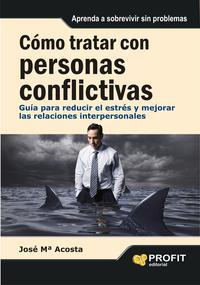 Libro COMO TRATAR CON PERSONAS CONFLICTIVAS: GUIOA PARA REDUCIR EL ESTR ES Y MEJORAR LAS RELACIONES