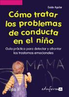 Libro COMO TRATAR LOS PROBLEMAS DE CONDUCTA EN EL NIÑO: GUIA PRACTICA P ARA DETECTAR Y AFRONTAR LOS TRASTORNOS EMOCIONALES