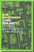 Libro COMO UNA MOTO: LA VIDA GALOPANTE DE JOHN BELUSHI
