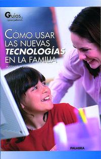 Libro COMO USAR LAS NUEVAS TECNOLOGIAS EN LA FAMILIA