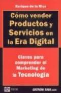 Libro COMO VENDER PRODUCTOS Y SERVICIOS EN LA ERA DIGITAL: CLAVES PARA COMPRENDER EL MARKETING DE LA TECNOLOGIA