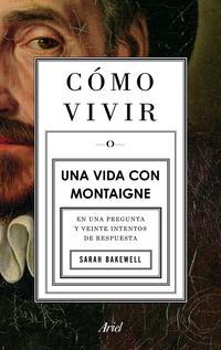Libro COMO VIVIR. UNA VIDA CON MONTAIGNE