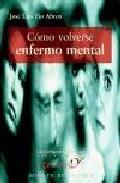 Libro COMO VOLVERSE ENFERMO MENTAL