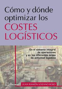 Libro COMO Y DONDE OPTIMIZAR LOS COSTES LOGISTICOS: EN EL SISTEMA INTEG RAL DE OPERACIONES Y EN LAS DIFERENTES AREAS DE ACTIVIDAD LOGISTICA
