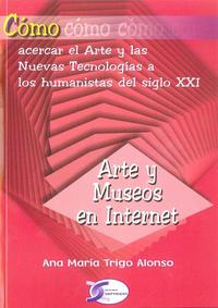 Libro COMO: ACERCAR EL ARTE Y LAS NUEVAS TECNOLOGIAS A LOS HUMANISTAS D EL SIGLO XXI: ARTE Y MUSEOS EN INTERNET