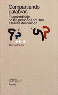 Libro COMPARTIENDO PALABRAS: EL APRENDIZAJE DE LAS PERSONAS ADULTAS A T RAVES DL DIALOGO