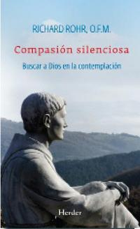 Libro COMPASION SILENCIOSA: BUSCAR A DIOS EN LA CONTEMPLACION
