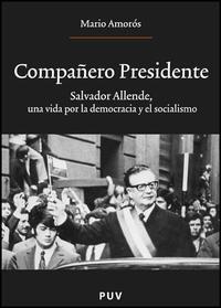Libro COMPAÑERO PRESIDENTE: SALVADOR ALLENDE UNA VIDA POR LA DEMOCRACIA Y EL SOCIALISMO