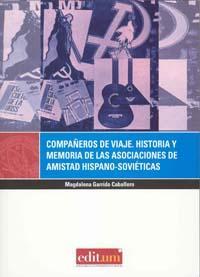 Libro COMPAÑEROS DE VIAJE. HISTORIA Y MEMORIA DE LAS ASOCIACIONES DE AM ISTAD HISPANO-SOVIETICAS