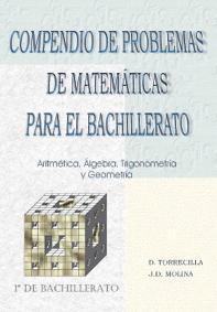 Libro COMPENDIO DE PROBLEMAS DE MATEMATICAS PARA BACHILLERATO: ARITMETI CA, ALGEBRA, TRIGONOMETRIA Y GEOMETRIA