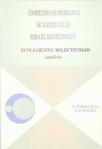 Libro COMPENDIO DE PROBLEMAS DE MATEMATICAS PARA EL BACHILLERATO. ANALI SIS: SUPLEMENTO SELECTIVIDAD