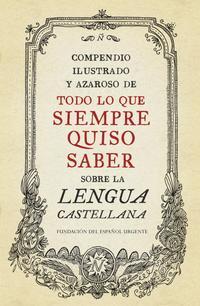 Libro COMPENDIO ILUSTRADO Y AZAROSO DE TODO LO QUE SIEMPRE QUISO SABER SOBRE LA LENGUA CASTELLANA