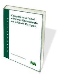 Libro COMPETENCIA FISCAL E IMPOSICION INDIRECTA EN LA UNION EUROPEA: MO NOGRAFIA