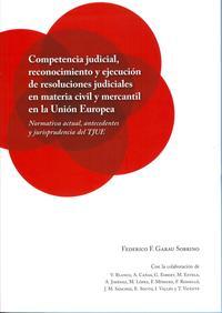 Libro COMPETENCIA JUDICIAL, RECONOCIMIENTO Y EJECUCIÓN DE RESOLUCIONES JUDICIALES EN MATERIA CIVIL Y MERCANTIL EN LA UNIÓN EUROPEA