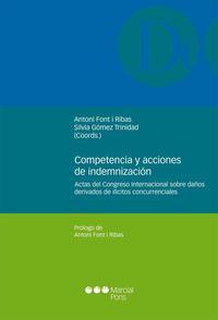Libro COMPETENCIA Y ACCIONES DE INDEMNIZACION: ACTAS DEL CONGRESO INTER NACIONAL SOBRE DAÑOS DERIVADOS DE ILICITOS CONCURRENCIALES