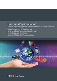 Libro COMPETIDORES Y ALIADOS: MEDIOS EN CONVERGENCIA, LOS NUEVOS RETOS EN COMUNICACION