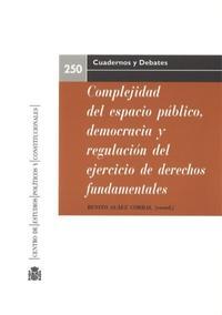 Libro COMPLEJIDAD DEL ESPACIO PUBLICO, DEMOCRACIA Y REGULACION DEL EJER CICIO DE DERECHOS FUNDAMENTALES