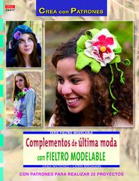 Libro COMPLEMENTOS DE ULTIMA MODA CON FIELTRO MODELABLE: CON PATRONES P ARA REALIZAR 22 PROYECTOS