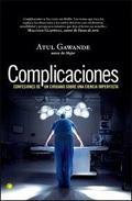 Libro COMPLICACIONES: CONFESIONES DE UN CIRUJANO SOBRE UNA CIENCIA IMPE RFECTA