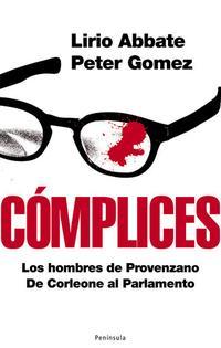 Libro COMPLICES: LOS HOMBRES DE PROVENZANO. DE CORLEONE AL PARLAMENTO