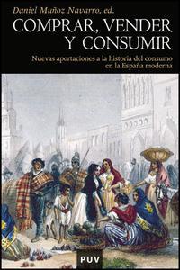 Libro COMPRAR VENDER Y CONSUMIR: NUEVAS APORTACIONES A LA HISTORIA DEL DEL CONSUMO EN LA ESPAÑA MODERNA