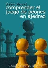 Libro COMPRENDER EL JUEGO DE PEONES EN AJEDREZ: ANALISIS DE LAS CADENAS DE PEONES MAS FRECUENTES