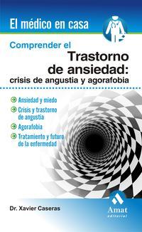 Libro COMPRENDER EL TRANSTORNO DE ANSIEDAD: CRISIS DE ANGUSTIA Y AGORAF OBIA