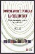 Libro COMPRENDER Y EVALUAR LA CREATIVIDAD: COMO INVESTIGAR Y EVALUAR LA CREATIVIDAD