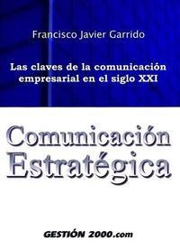 Libro COMUNICACION ESTRATEGICA: LAS CLAVES DE LA COMUNICACION EMPRESARI AL EN EL SIGLO XXI