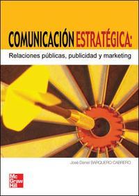 Libro COMUNICACION ESTRATEGICA: RELACIONES PUBLICAS, PUBLICIDAD Y MARKE TING