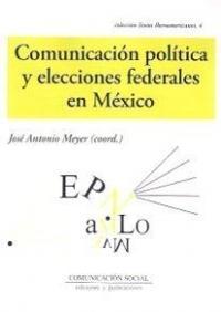 Libro COMUNICACION POLITICA Y ELECCIONES FEDERALES EN MEXICO