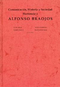 Libro COMUNICACION, HISTORIA Y SOCIEDAD: HOMENAJE A ALFONSO BRAOJOS
