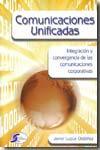 Libro COMUNICACIONES UNIFICADAS: INTEGRACION Y CONVERGENCIA DE LAS COMU NICACIONES CORPORATIVAS