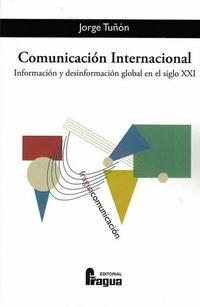 Libro COMUNICACIÓN INTERNACIONAL. INFORMACIÓN Y DESINFORMACIÓN GLOBAL E N EL SIGLO XXI