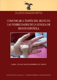 Libro COMUNICAR A TRAVES DEL SILENCIO: LAS POSIBILIDADES DE LA LENGUA D E SIGNOS ESPAÑOLA