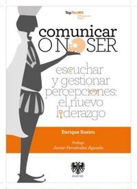 Libro COMUNICAR O NO SER:_ESCUCHAR Y GESTIONAR PERCEPCIONES: EL NUEVO L IDERAZGO