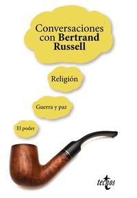 Libro CONVERSACIONES CON BERTRAND RUSSELL: RELIGION, GUERRA Y PAZ, EL PODER