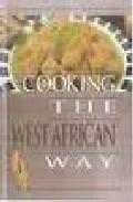 Libro COOKING THE WEST AFRICAN WAY: REVISED AND EXPANDED TO INCLUDE NEW  LOW FAT AND VEGETARIAN RECIPES