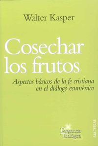 Libro COSECHAR LOS FRUTOS: ASPECTOS BASICOS DE LA FE CRISTIANA EN EL DI ALOGO ECUMENICO