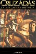 Libro CRUZADAS: LA VERDADERA HISTORIA
