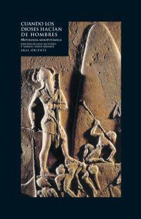 Libro CUANDO LOS DIOSES HACIAN DE HOMBRES: MITOLOGIA MESOPOTAMICA