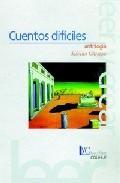 Libro CUENTOS DIFICILES: ANTOLOGIA