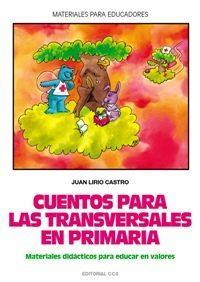 Libro CUENTOS PARA LAS TRANSVERSALES EN PRIMARIA: MATERIAL DIDACTICO PA RA EDUCAR EN VALORES
