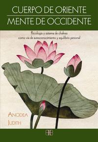 Libro CUERPO DE ORIENTE, MENTE DE OCCIDENTE: PSICOLOGIA Y SISTEMA DE CHAKRAS COMO VIA DE AUTOCONOCIMIENTO Y EQUILIBRIO PERSONAL