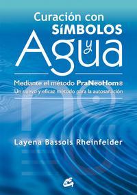 Libro CURACION CON SIMBOLOS Y AGUA: MEDIANTE EL METODO PRANEOHOM. UN NU EVO Y EFICAZ METODO PARA LA AUTOSANACION